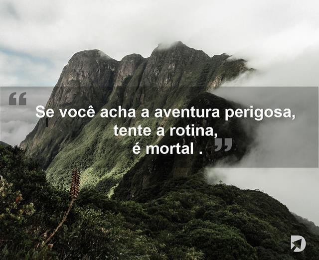 """frase_de_aventura_7_se_você_a_aventura_perigosa,_tente_a_rotina,_é_mortal""""_–_paulo_coelho_(copy).jpg"""