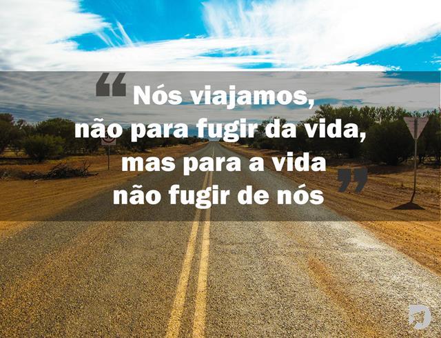 frase_de_aventura_8_nós_viajamos,_não_para_fugir_da_vida,_mas_para_a_vida_não_fugir_de_nós_(copy).jpg