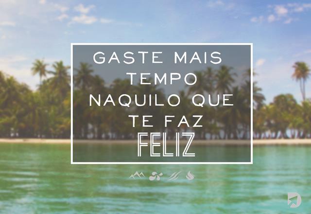 """frase_de_aventura_9_gaste_mais_tempos_naquilo_que_te_faz_feliz""""_(copy).jpg"""